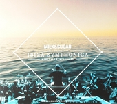 Ibiza symphonica : Milk & Sugar goes orchestra