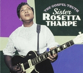 The gospel truth ; Sister Rosetta Tharpe