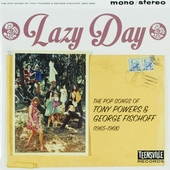 Lazy day : The pop songs of Tony Powers and George Fischoff 1965-1968