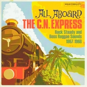 All aboard The C.N. Express : Rock steady and boss reggae sounds 1967-1968