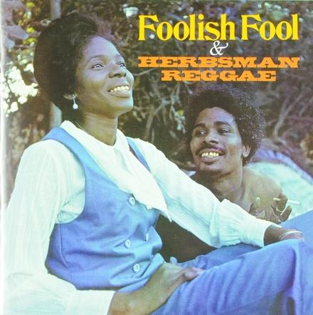 Foolish fool ; Herbsman reggae