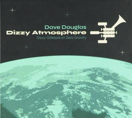 Dizzy atmosphere : Dizzy Gillespie at zero gravity