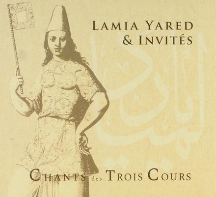 Chants des trois cours : musiques savantes arabes, ottomanes et persanes