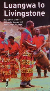 Luangwa to Livingstone : music from Zambia-Chikunda, Nsenga, Soli, Cewa, Tonga, Ila, Leya