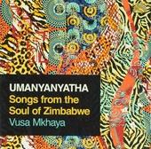 Umanyanyatha : songs from the soul of Zimbabwe
