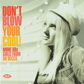 Don't blow your cool! : more 60s girls from UK Decca : superior British girl-pop from Decca Records 1960s catalogue...