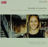 Sounds of Lucerne : Works by Reto Stadelmann and Joseph Lauber