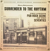 Surrender to the rhythm : the London pub rock scene of the seventies