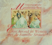 Onvergetelijke meesterwerken : Een avond in Wenen met de familie Strauss