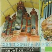 Een grootse klank : Maarschalkerweerd-orgel Augustijnenkerk te Dordrecht