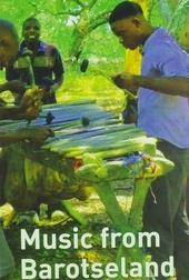 Music from Barotseland : recordings in Zambia's Western province : Lozi, Mbunda, Nkoya, Luvale