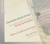 Chantador de joi d'amor : six songs by the troubadour Bernart de Ventadorn