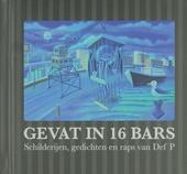 Gevat in 16 bars : schilderijen, gedichten en raps van Def P