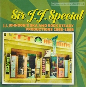 Sir J.J. Special : J.J. Johnson ska and rock steady productions 1966-1968