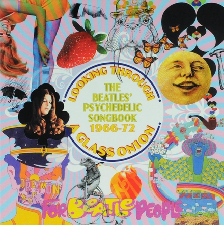 Looking through a glass onion : The Beatles' psychedelic songbook 1966-1972