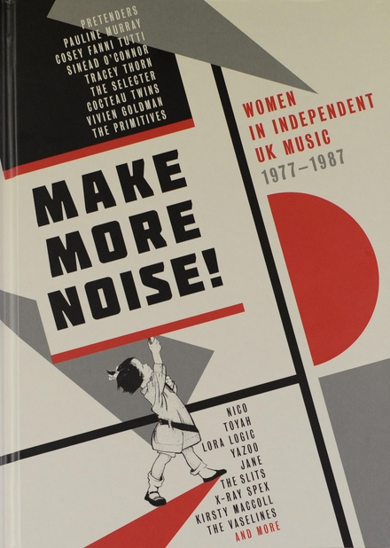Make more noise! : women in independent UK music 1977-1987