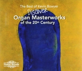The best of Kevin Bowyer : discover organ masterworks of the 20th century