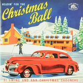 Headin' for the Christmas ball : 31 swing and R&B Christmas crooners