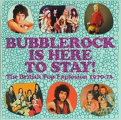 Bubblerock is here to stay! : the British pop explosion 1970-73