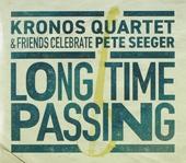 Long time passing : Kronos Quartet & friends celebrate Pete Seeger