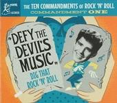 The ten commandments of rock 'n' roll : Commandment one - Defy the devil's music : Dig that rock 'n 'roll