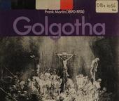 Golgotha : Passionsoratorium nach texten der Evangelien und des Augustinus