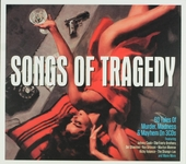 Songs of tragedy : 60 tales of murder, madness and mayhem