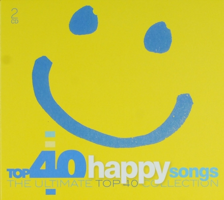 Top 40 happy songs : The ultimate top 40 collection