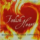 Foolish heart : Madrigals for three sopranos