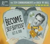 The ten commandments of rock 'n' roll : Commandment three : Become self-sufficient get a job