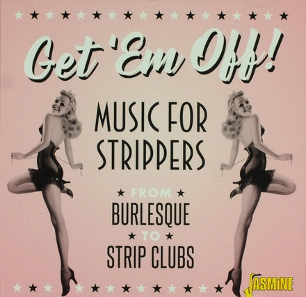 Get 'em off! : Music for strippers : From burlesque to strip clubs