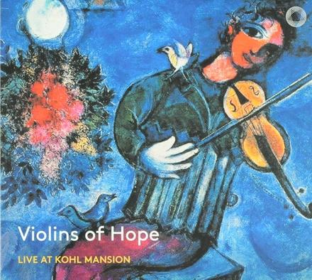 Violins of hope : Live at Kohl mansion