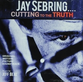 Jay Sebring.... cutting to the truth : Original motion picture soundtrack