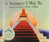 A stranger I may be : Savoy gospel 1954-1986