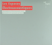 Les espaces électroacoustiques : masterpieces of electroacoustic music - presented in 5.1 surround and stereo