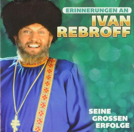 Erinnerungen an Ivan Rebroff : seine grossen Erfolge