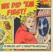 We did 'em first! : 33 obscure, lost & forgotten originals