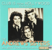 Club 15 from Hollywood presents The Andrew Sisters with Jerry Gray and his orchestra