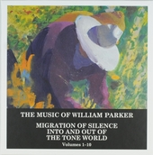 The music of William Parker : Migration of silence into and out of the tone world. vol. 1-10