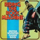 Riding the rock machine : British seventies classic rock