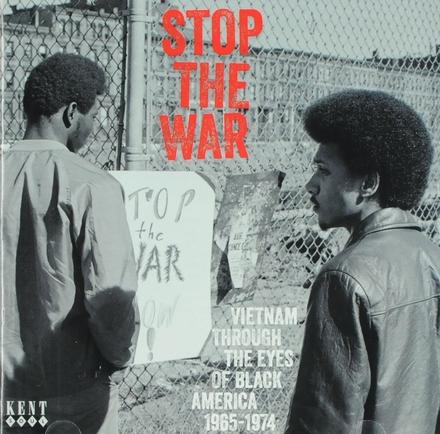 Stop the war : Vietnam through the eyes of black America 1965-1974