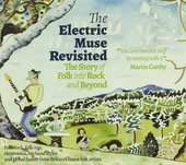 The electric muse revisited : the story of folk into rock and beyond : folk rock, folk-rap, electronica, big band s...