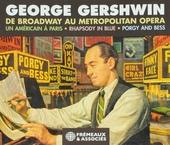 George Gershwin de Broadway au Metropolitan opera : Un Américain à Paris - Rhapsody in blue - Porgy and Bess