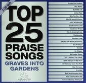 Top 25 praise songs : Graves into gardens