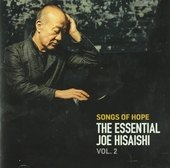 Songs of hope : The essential Joe Hisaishi. vol.2
