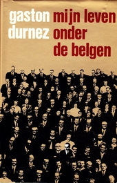 Mijn leven onder de Belgen : zeden en gebruiken in het katholieke koninkrijk aan de Noordzee