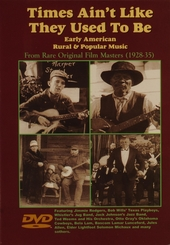 Times ain't like they used to be : early American rural and popular music : from rare original film masters 1928-35