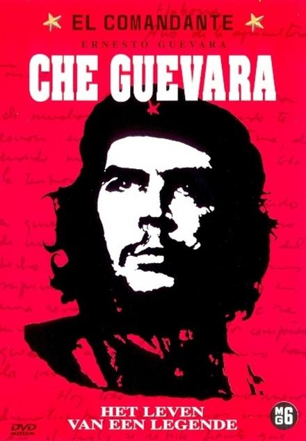 El commandante Ernesto Guevara Che Guevara : het leven van een legende