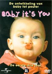 Baby it's you : de ontwikkeling van baby tot peuter : de eerste drie jaar