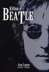 Killing a Beatle : John Lennon 1940-1980